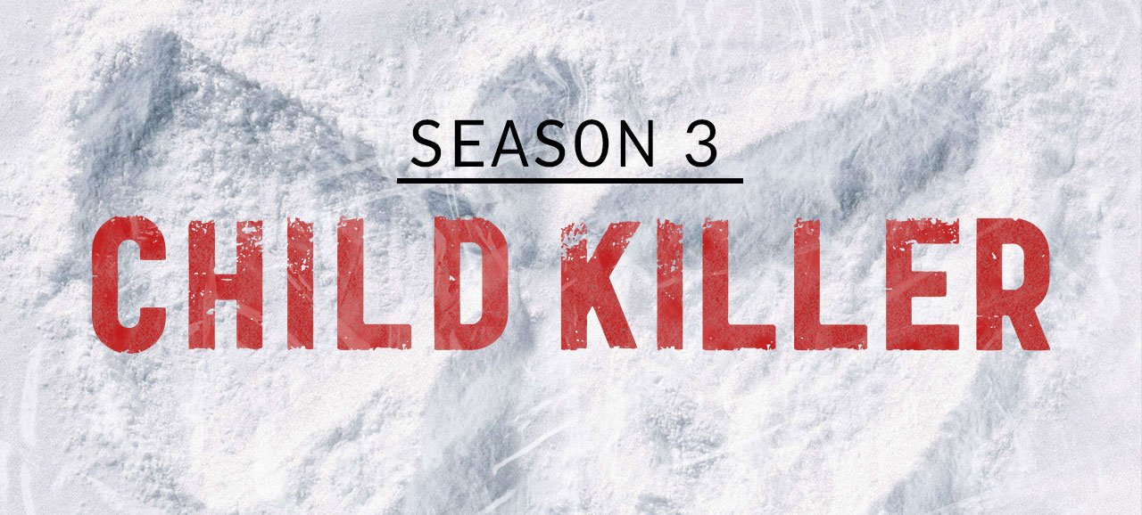 Season 3: Child Killer